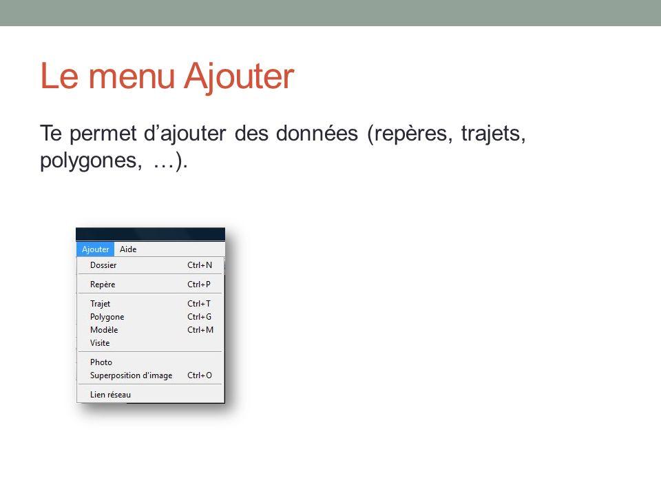 Le menu Ajouter Te permet dajouter des données (repères, trajets, polygones, …).