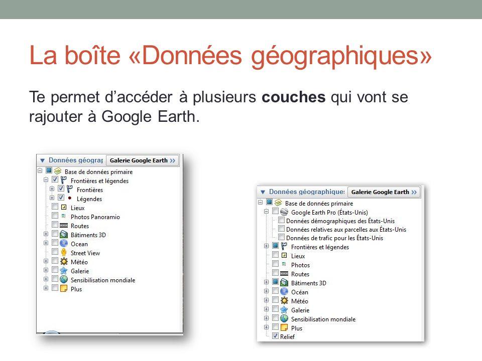 La boîte «Données géographiques» Te permet daccéder à plusieurs couches qui vont se rajouter à Google Earth.