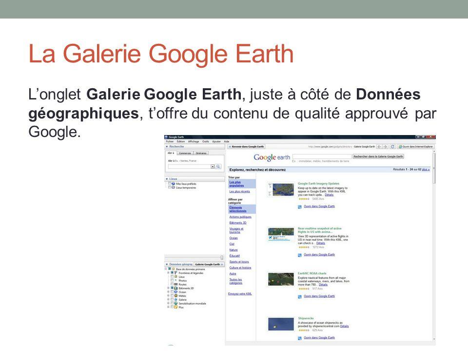 La Galerie Google Earth Longlet Galerie Google Earth, juste à côté de Données géographiques, toffre du contenu de qualité approuvé par Google.