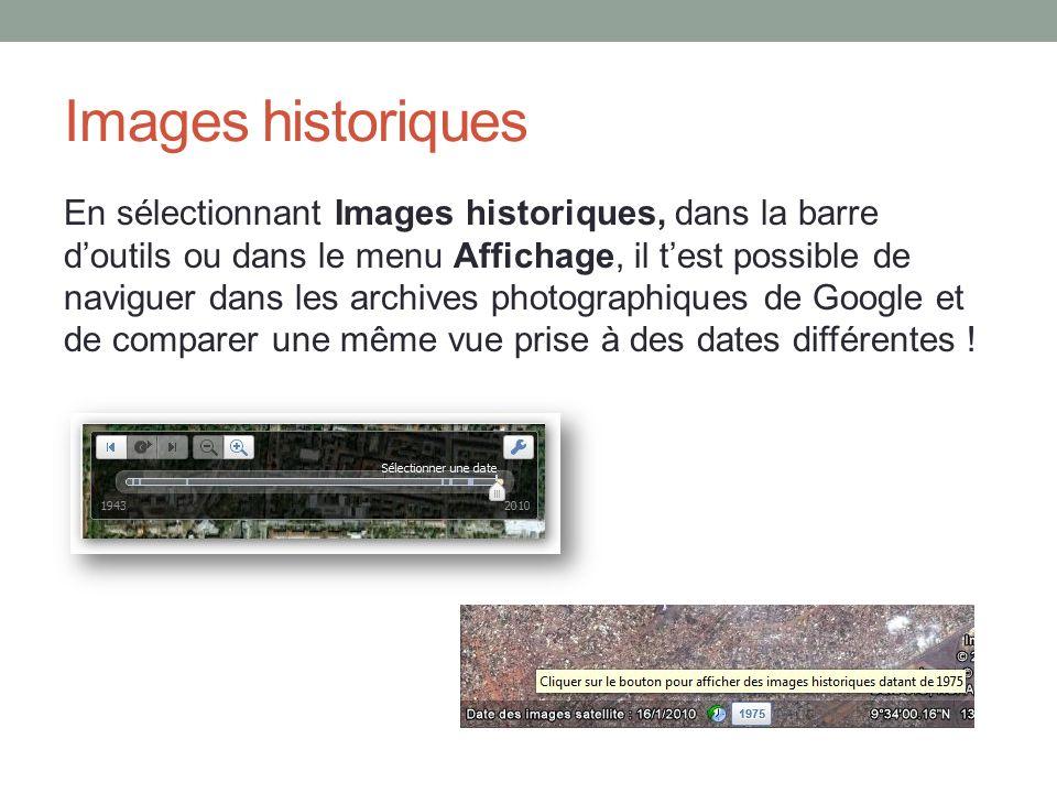 Images historiques En sélectionnant Images historiques, dans la barre doutils ou dans le menu Affichage, il test possible de naviguer dans les archive