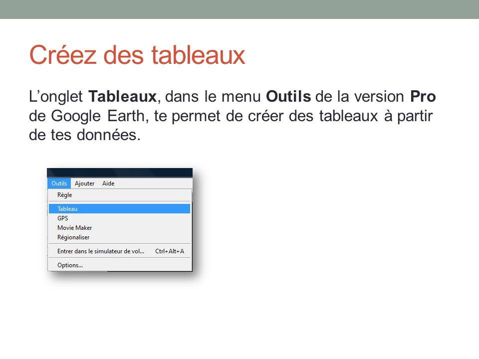 Créez des tableaux Longlet Tableaux, dans le menu Outils de la version Pro de Google Earth, te permet de créer des tableaux à partir de tes données.