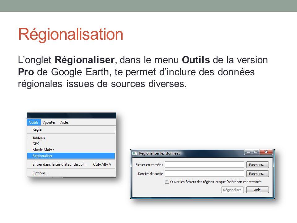 Régionalisation Longlet Régionaliser, dans le menu Outils de la version Pro de Google Earth, te permet dinclure des données régionales issues de sourc