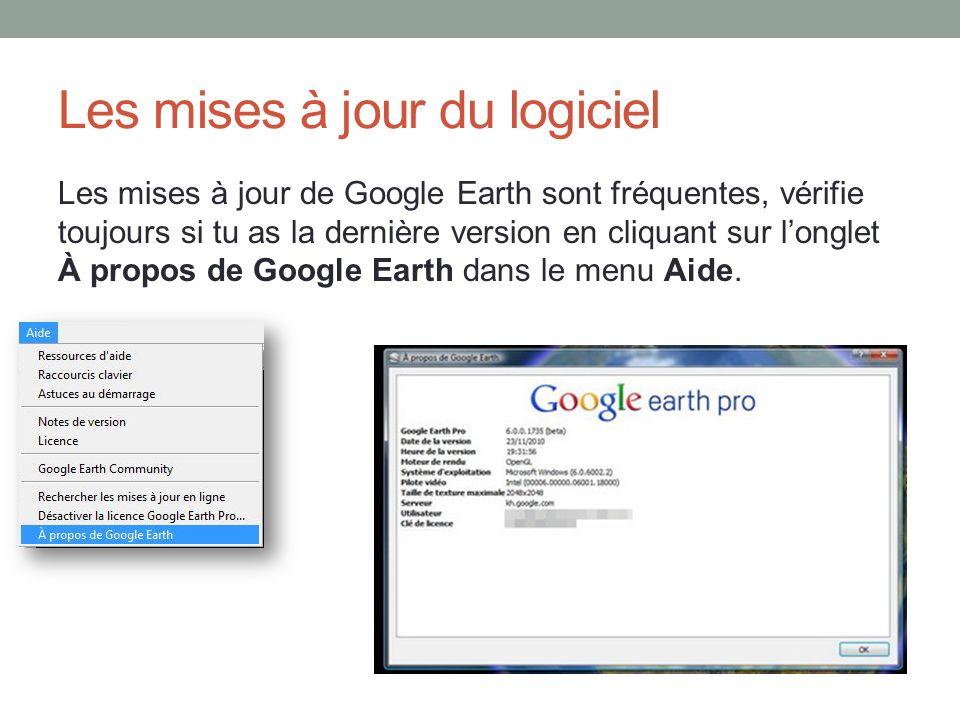 Les mises à jour du logiciel Les mises à jour de Google Earth sont fréquentes, vérifie toujours si tu as la dernière version en cliquant sur longlet À