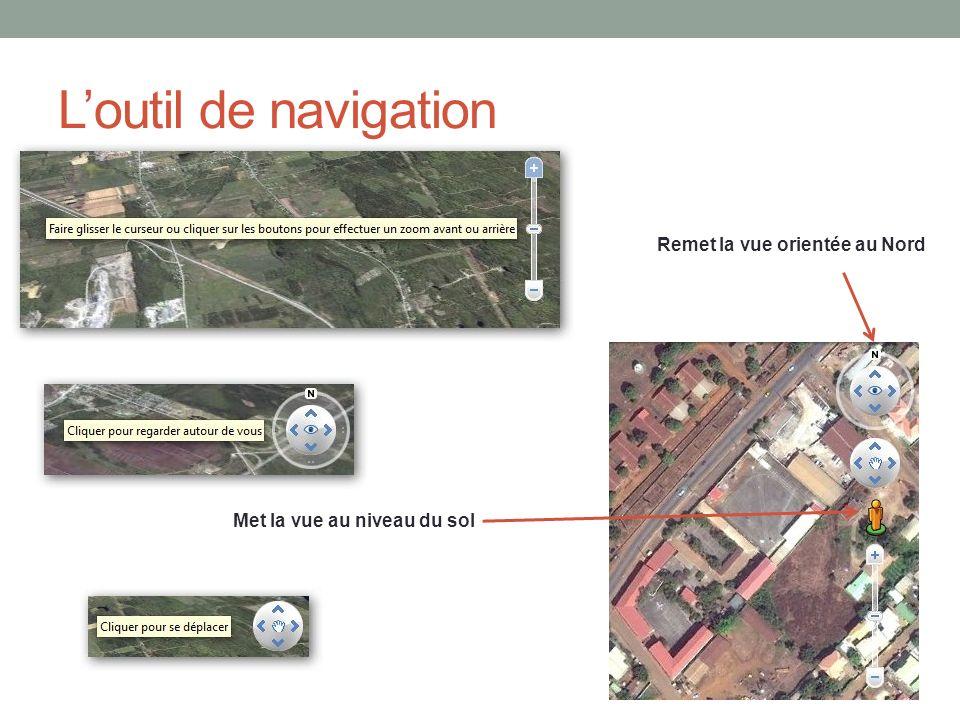 Loutil de navigation Remet la vue orientée au Nord Met la vue au niveau du sol