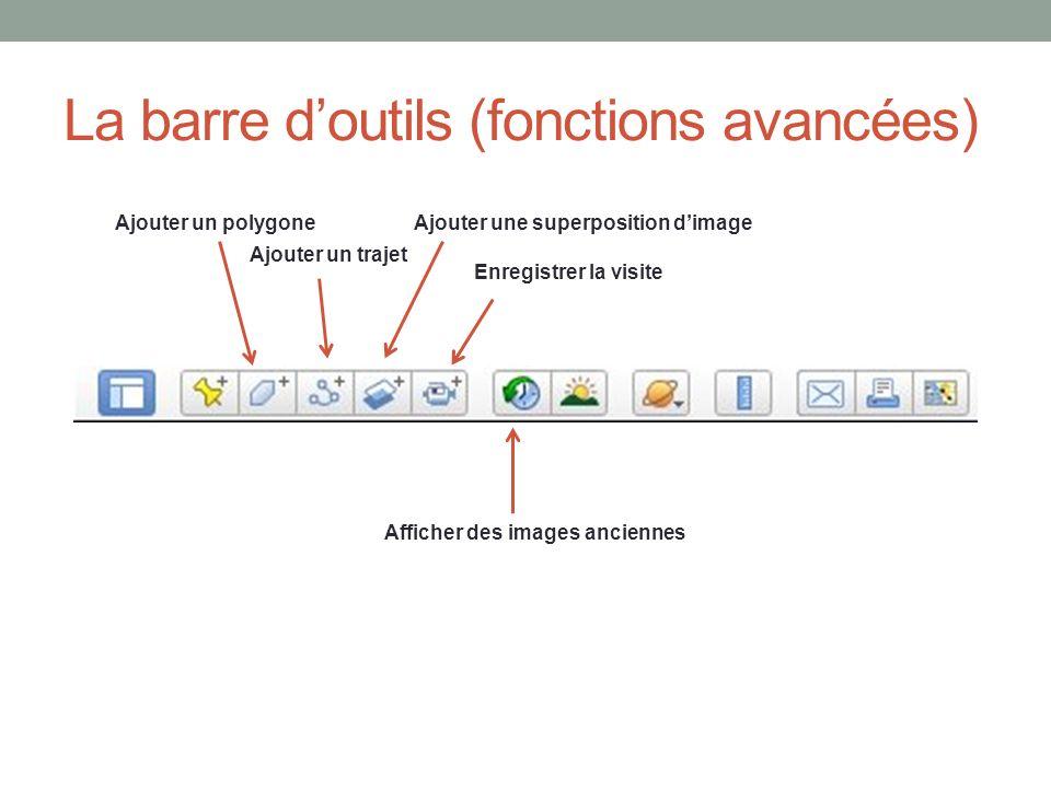 La barre doutils (fonctions avancées) Ajouter un polygone Ajouter un trajet Ajouter une superposition dimage Afficher des images anciennes Enregistrer