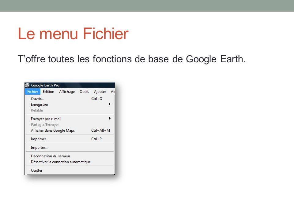 Le menu Fichier Toffre toutes les fonctions de base de Google Earth.