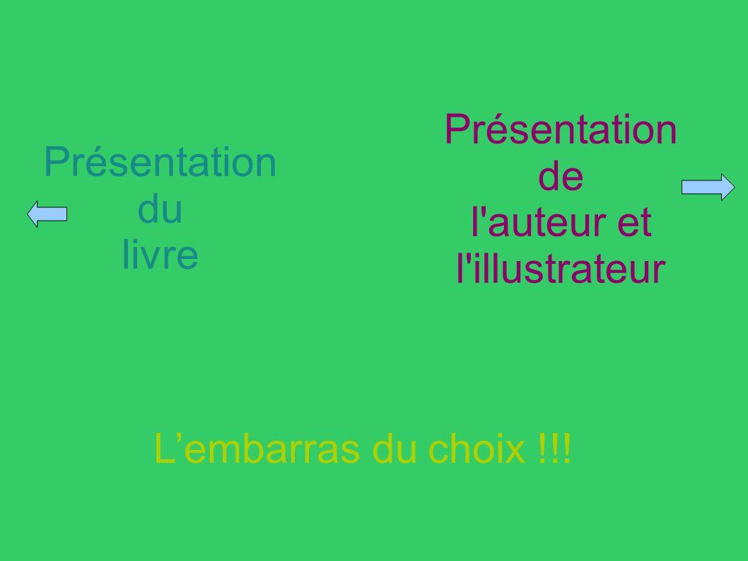 Présentation du livre Présentation de l'auteur et l'illustrateur Lembarras du choix !!!