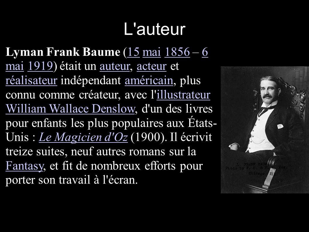 L'auteur Lyman Frank Baume (15 mai 1856 – 6 mai 1919) était un auteur, acteur et réalisateur indépendant américain, plus connu comme créateur, avec l'