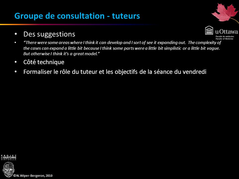 ©N.Wiper-Bergeron, 2010 Groupe de consultation - tuteurs Des suggestions There were some areas where I think it can develop and I sort of see it expan