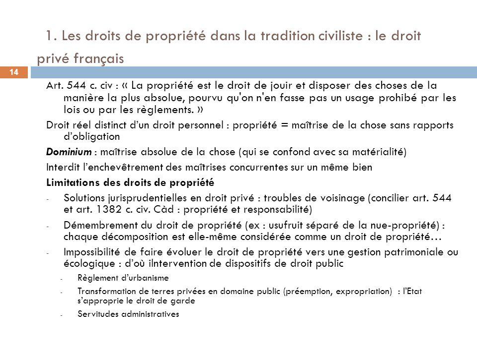 1. Les droits de propriété dans la tradition civiliste : le droit privé français Art. 544 c. civ : « La propriété est le droit de jouir et disposer de