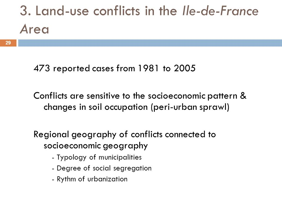 3. Land-use conflicts in the Ile-de-France Area 473 reported cases from 1981 to 2005 Conflicts are sensitive to the socioeconomic pattern & changes in