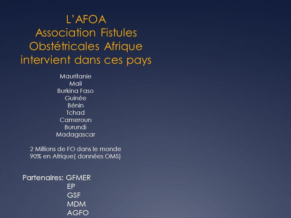 LAFOA Association Fistules Obstétricales Afrique intervient dans ces pays Mauritanie Mali Burkina Faso Guinée Bénin Tchad Cameroun Burundi Madagascar