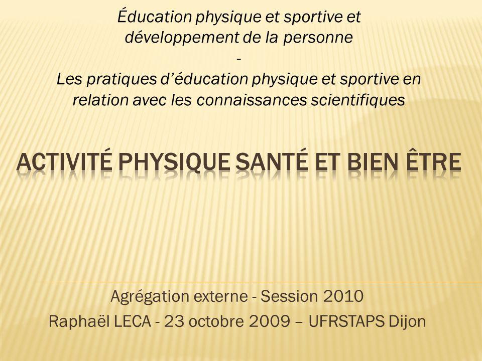 Agrégation externe - Session 2010 Raphaël LECA - 23 octobre 2009 – UFRSTAPS Dijon Éducation physique et sportive et développement de la personne - Les