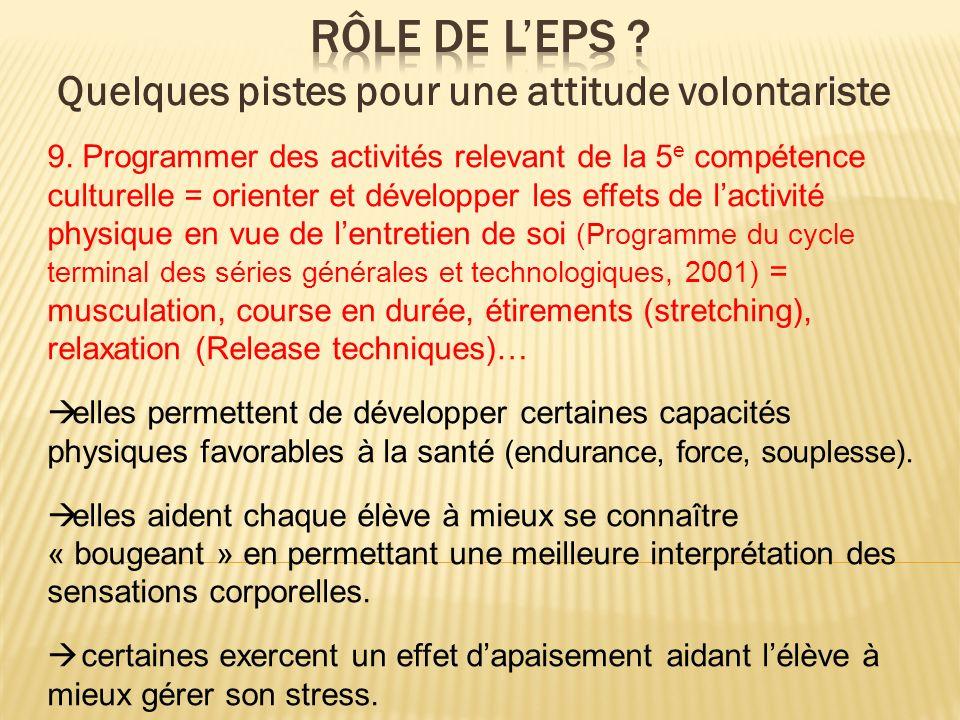 9. Programmer des activités relevant de la 5 e compétence culturelle = orienter et développer les effets de lactivité physique en vue de lentretien de