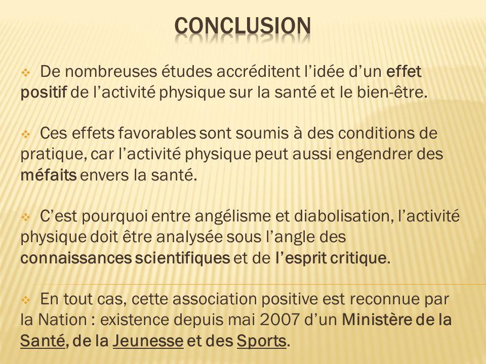 De nombreuses études accréditent lidée dun effet positif de lactivité physique sur la santé et le bien-être. Ces effets favorables sont soumis à des c