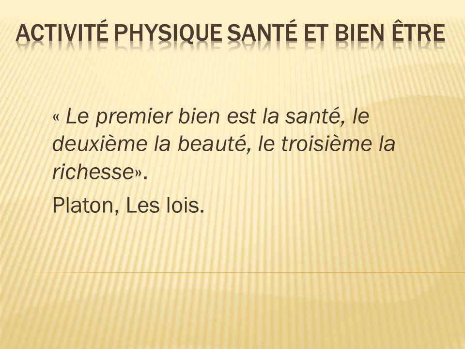 « Le premier bien est la santé, le deuxième la beauté, le troisième la richesse». Platon, Les lois.
