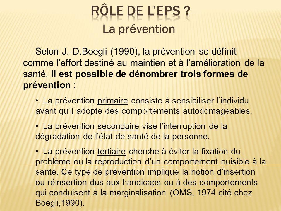 Selon J.-D.Boegli (1990), la prévention se définit comme leffort destiné au maintien et à lamélioration de la santé. Il est possible de dénombrer troi