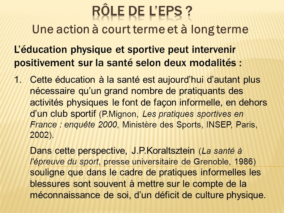 Léducation physique et sportive peut intervenir positivement sur la santé selon deux modalités : 1.Cette éducation à la santé est aujourdhui dautant p