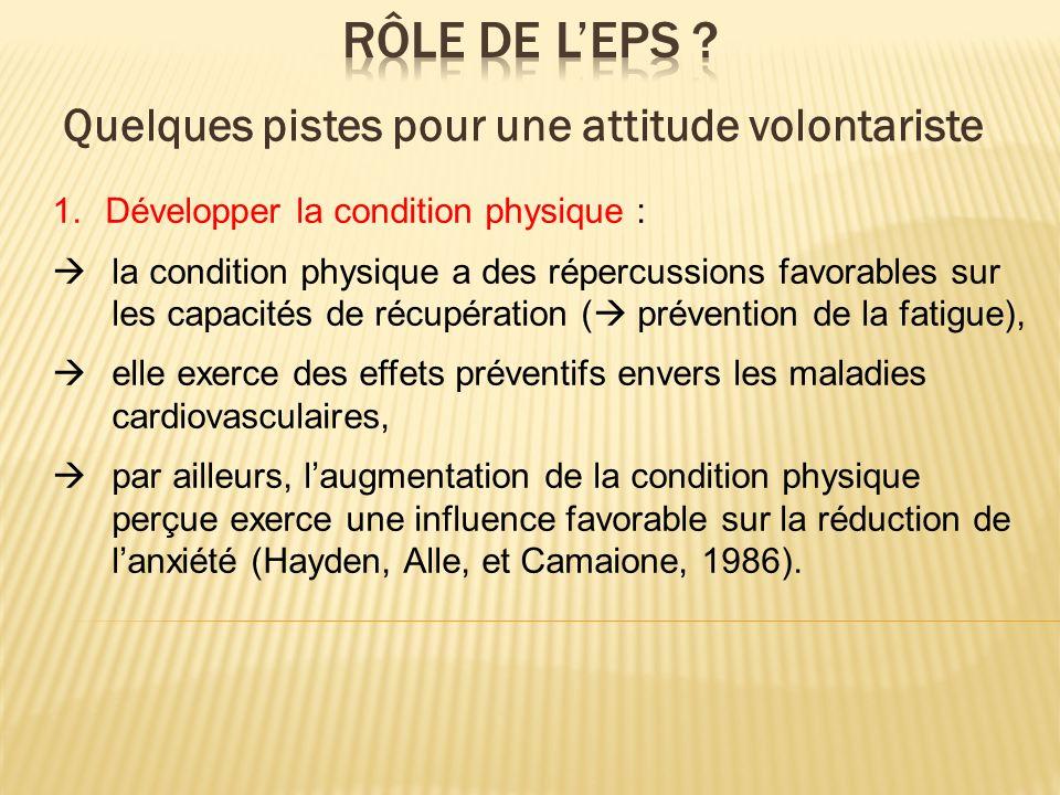 1.Développer la condition physique : la condition physique a des répercussions favorables sur les capacités de récupération ( prévention de la fatigue
