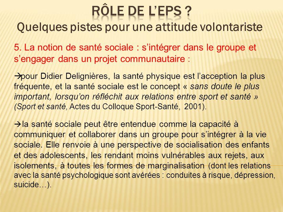 5. La notion de santé sociale : sintégrer dans le groupe et sengager dans un projet communautaire : pour Didier Delignières, la santé physique est lac