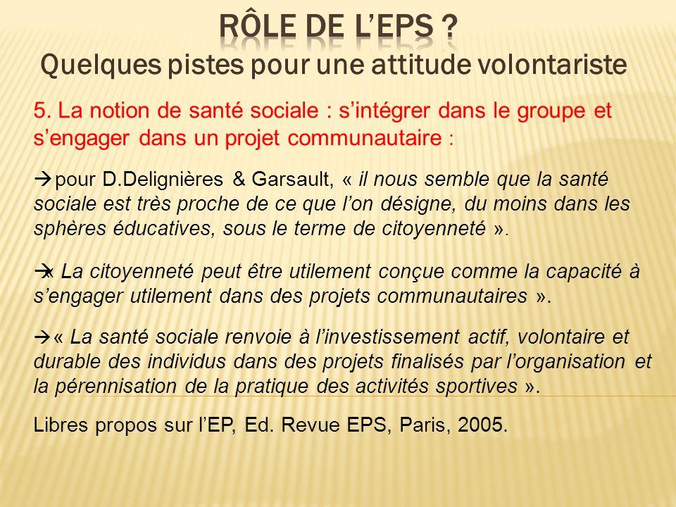 5. La notion de santé sociale : sintégrer dans le groupe et sengager dans un projet communautaire : pour D.Delignières & Garsault, « il nous semble qu