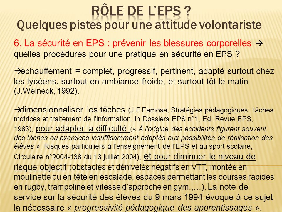 6. La sécurité en EPS : prévenir les blessures corporelles quelles procédures pour une pratique en sécurité en EPS ? échauffement = complet, progressi
