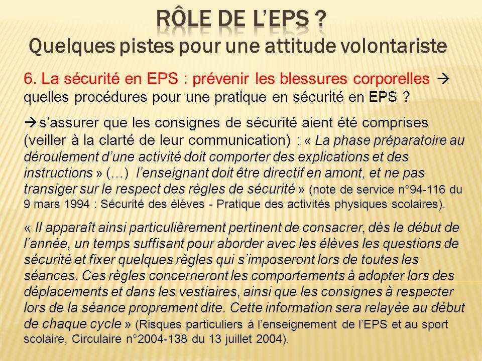 6. La sécurité en EPS : prévenir les blessures corporelles quelles procédures pour une pratique en sécurité en EPS ? sassurer que les consignes de séc