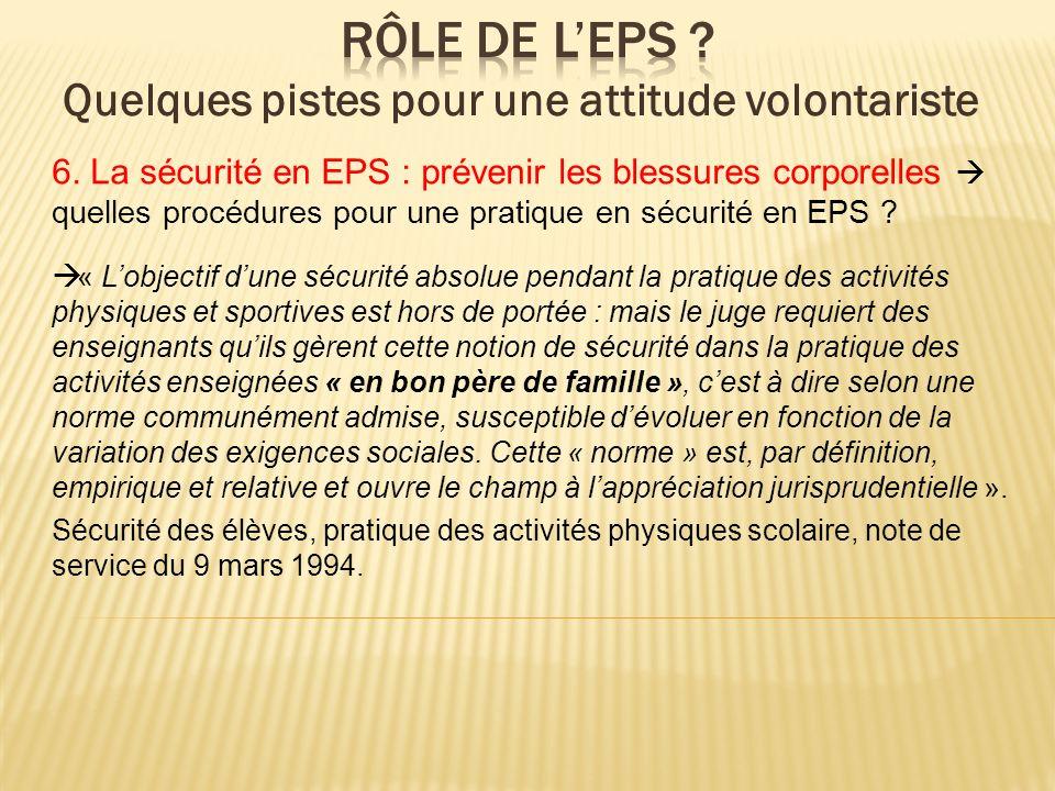 6. La sécurité en EPS : prévenir les blessures corporelles quelles procédures pour une pratique en sécurité en EPS ? « Lobjectif dune sécurité absolue