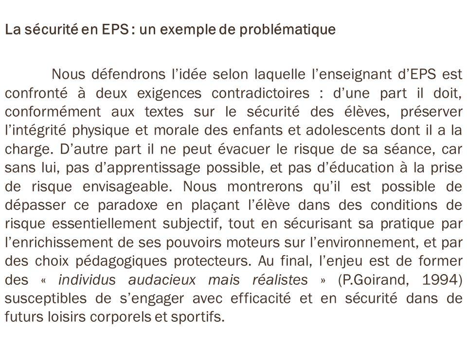La sécurité en EPS : un exemple de problématique Nous défendrons lidée selon laquelle lenseignant dEPS est confronté à deux exigences contradictoires