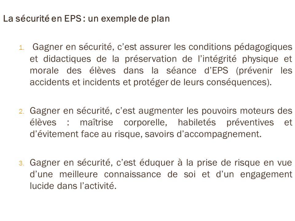 La sécurité en EPS : un exemple de plan 1. Gagner en sécurité, cest assurer les conditions pédagogiques et didactiques de la préservation de lintégrit