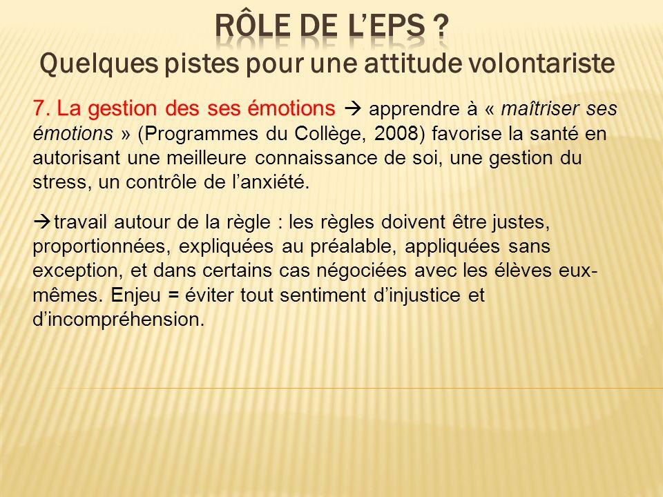 7. La gestion des ses émotions apprendre à « maîtriser ses émotions » (Programmes du Collège, 2008) favorise la santé en autorisant une meilleure conn
