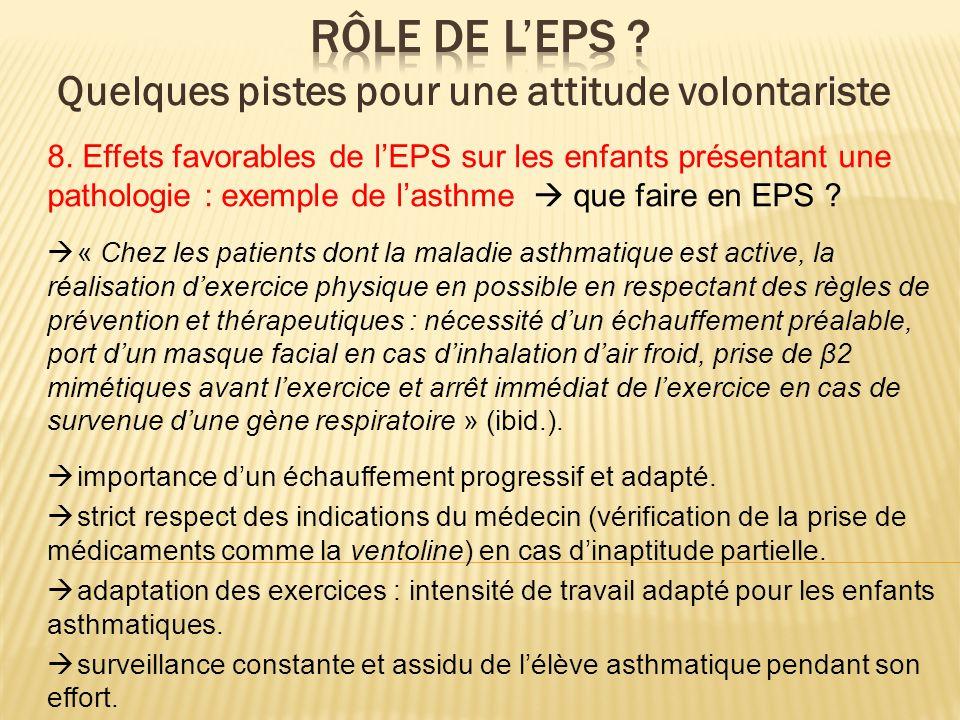 8. Effets favorables de lEPS sur les enfants présentant une pathologie : exemple de lasthme que faire en EPS ? « Chez les patients dont la maladie ast