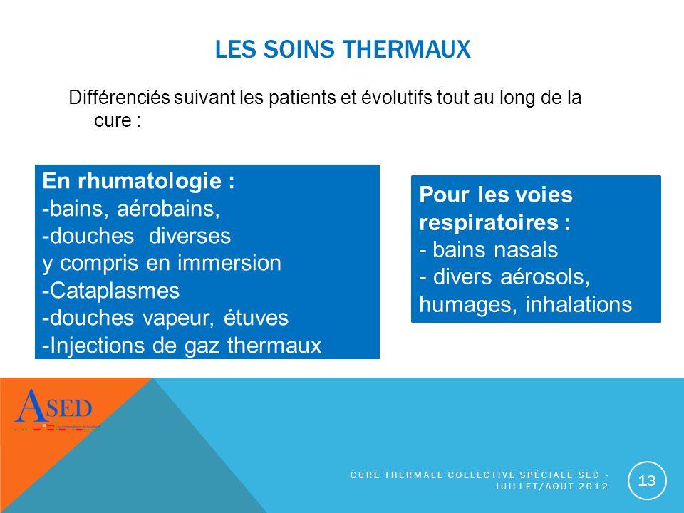LES SOINS THERMAUX Différenciés suivant les patients et évolutifs tout au long de la cure : CURE THERMALE COLLECTIVE SPÉCIALE SED - JUILLET/AOUT 2012