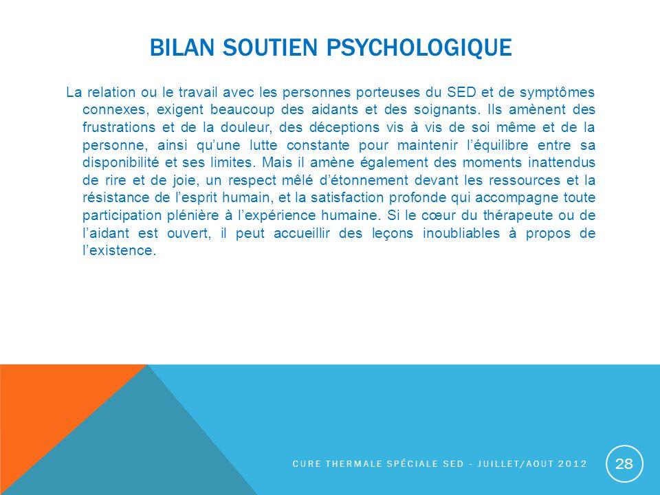 BILAN SOUTIEN PSYCHOLOGIQUE La relation ou le travail avec les personnes porteuses du SED et de symptômes connexes, exigent beaucoup des aidants et de