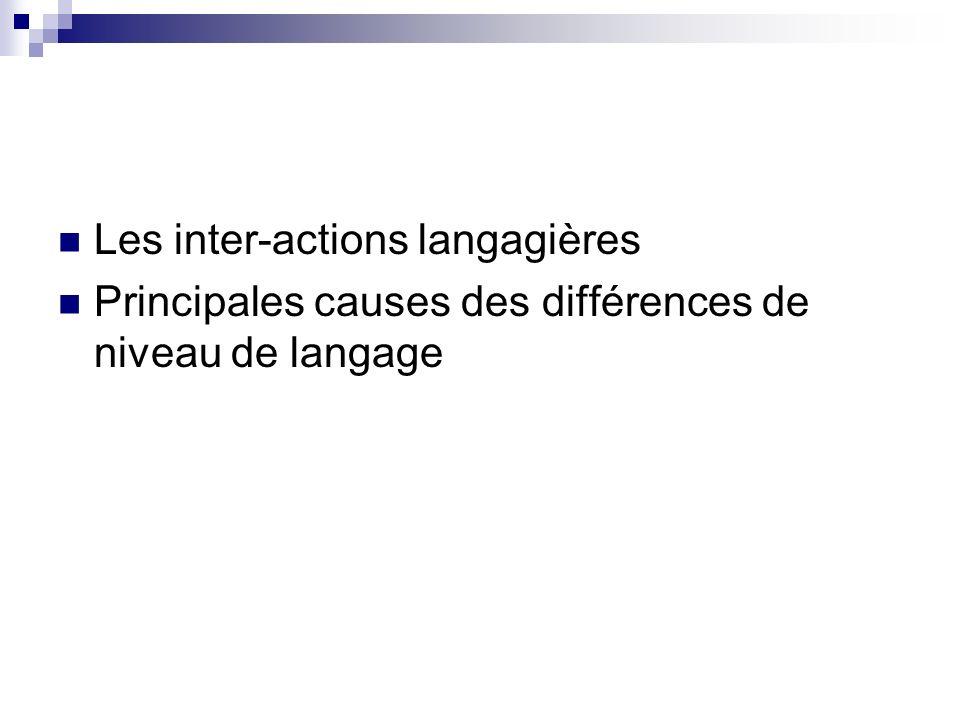Les inter-actions langagières Principales causes des différences de niveau de langage
