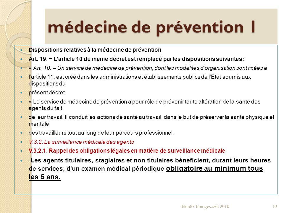médecine de prévention 1 Dispositions relatives à la médecine de prévention Art. 19. Larticle 10 du même décret est remplacé par les dispositions suiv