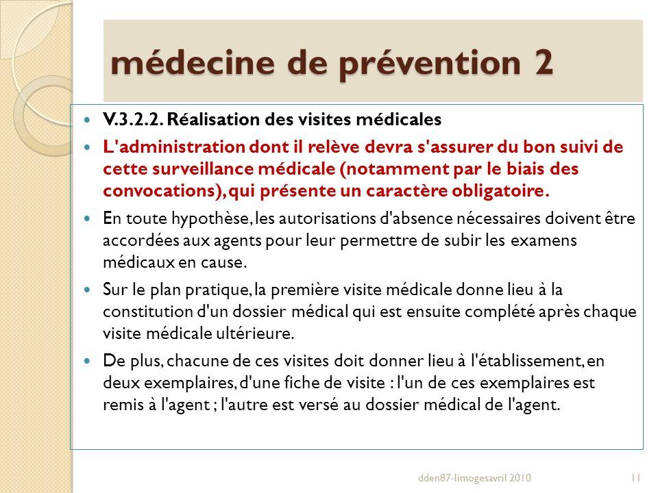 médecine de prévention 2 V.3.2.2. Réalisation des visites médicales L'administration dont il relève devra s'assurer du bon suivi de cette surveillance