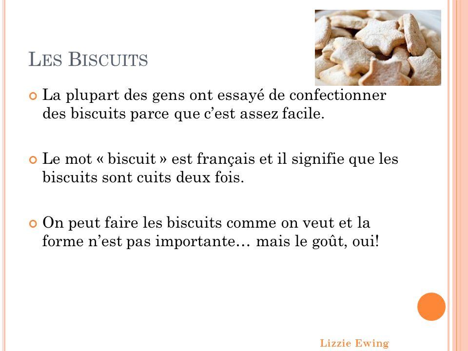 L ES B ISCUITS La plupart des gens ont essayé de confectionner des biscuits parce que cest assez facile.