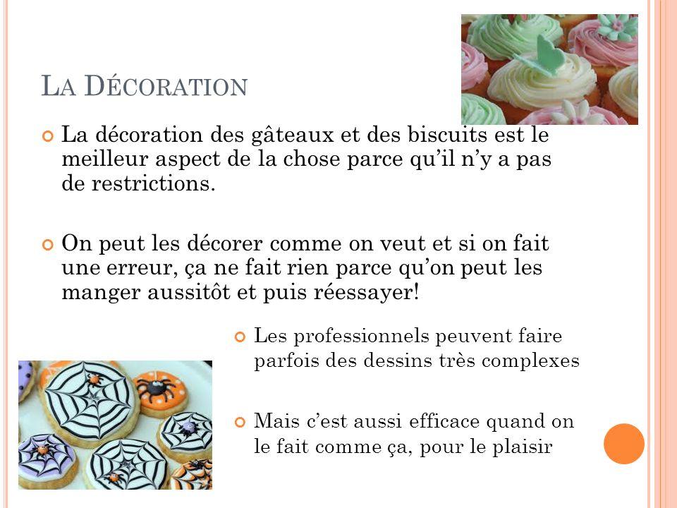 L A D ÉCORATION La décoration des gâteaux et des biscuits est le meilleur aspect de la chose parce quil ny a pas de restrictions.