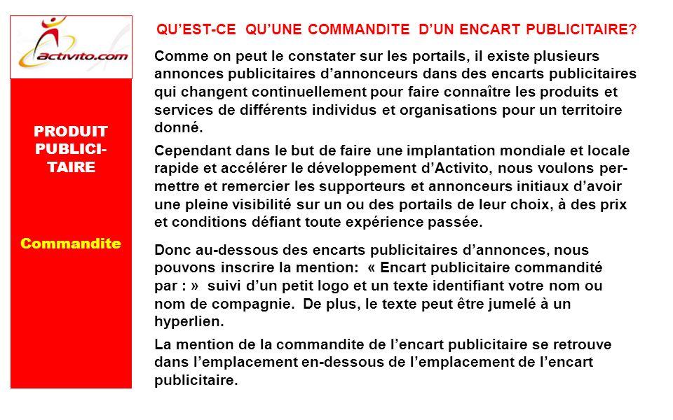 PRODUIT PUBLICI- TAIRE Commandite QUEST-CE QUUNE COMMANDITE DUN ENCART PUBLICITAIRE? Comme on peut le constater sur les portails, il existe plusieurs
