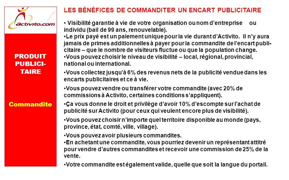 PRODUIT PUBLICI- TAIRE Commandite LES BÉNÉFICES DE COMMANDITER UN ENCART PUBLICITAIRE Visibilité garantie à vie de votre organisation ou nom dentrepri