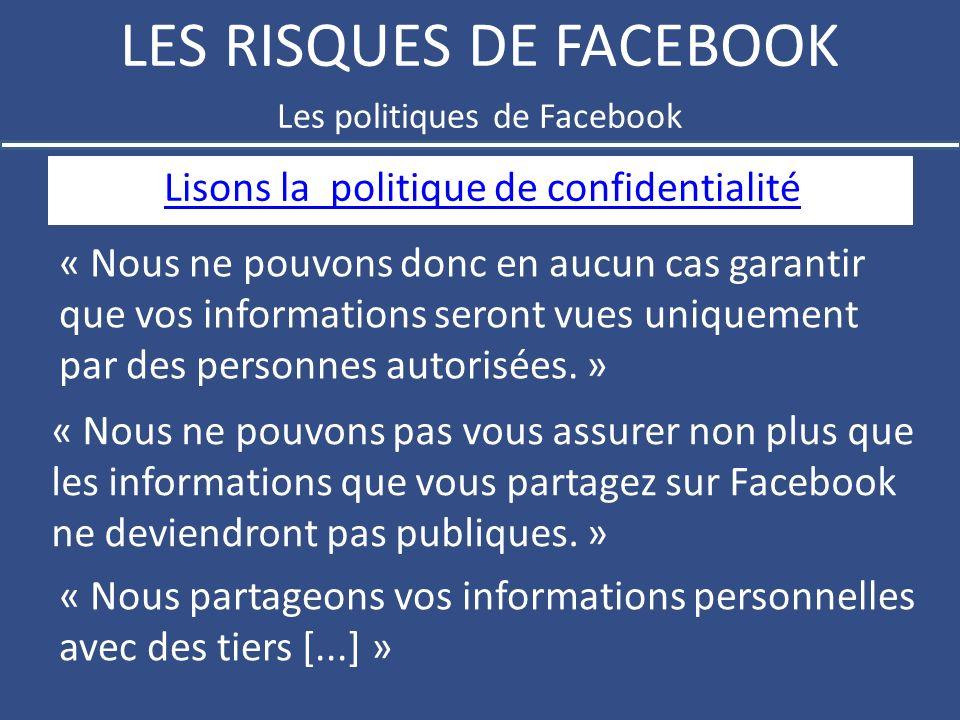 LES RISQUES DE FACEBOOK Lisons la politique de confidentialité...