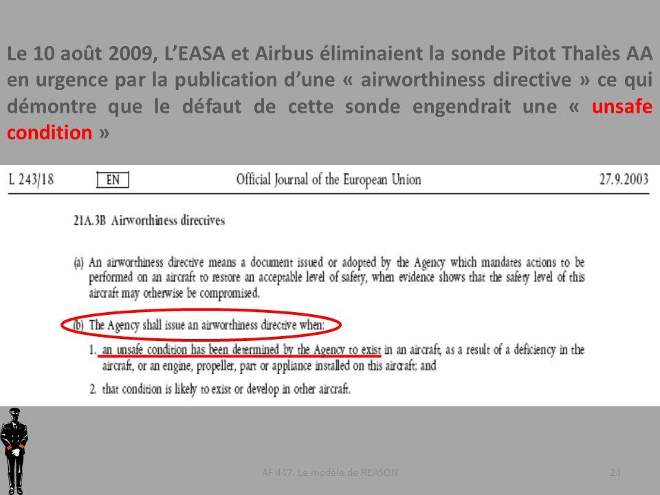 AF 447. Le modèle de REASON Le 10 août 2009, LEASA et Airbus éliminaient la sonde Pitot Thalès AA en urgence par la publication dune « airworthiness d