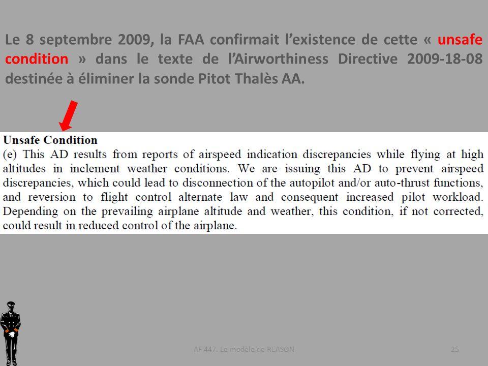 AF 447. Le modèle de REASON Le 8 septembre 2009, la FAA confirmait lexistence de cette « unsafe condition » dans le texte de lAirworthiness Directive