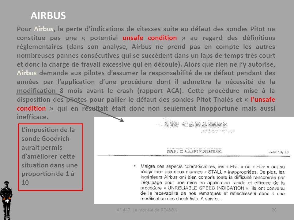 AF 447. Le modèle de REASON26 Pour Airbus, la perte dindications de vitesses suite au défaut des sondes Pitot ne constitue pas une « potential unsafe