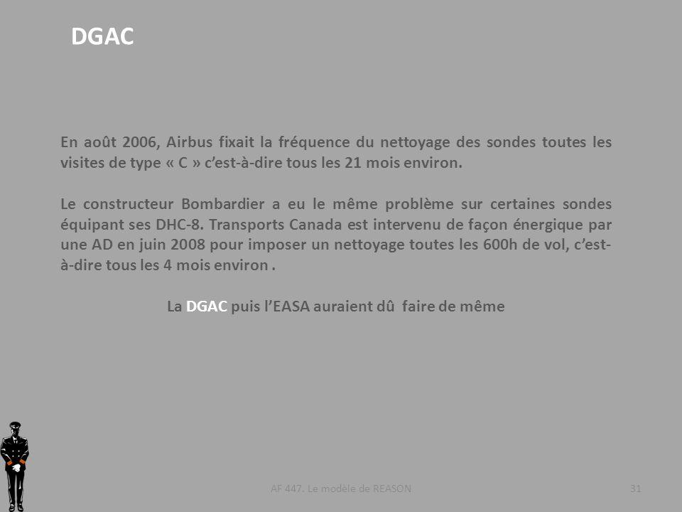 AF 447. Le modèle de REASON31 DGAC En août 2006, Airbus fixait la fréquence du nettoyage des sondes toutes les visites de type « C » cest-à-dire tous