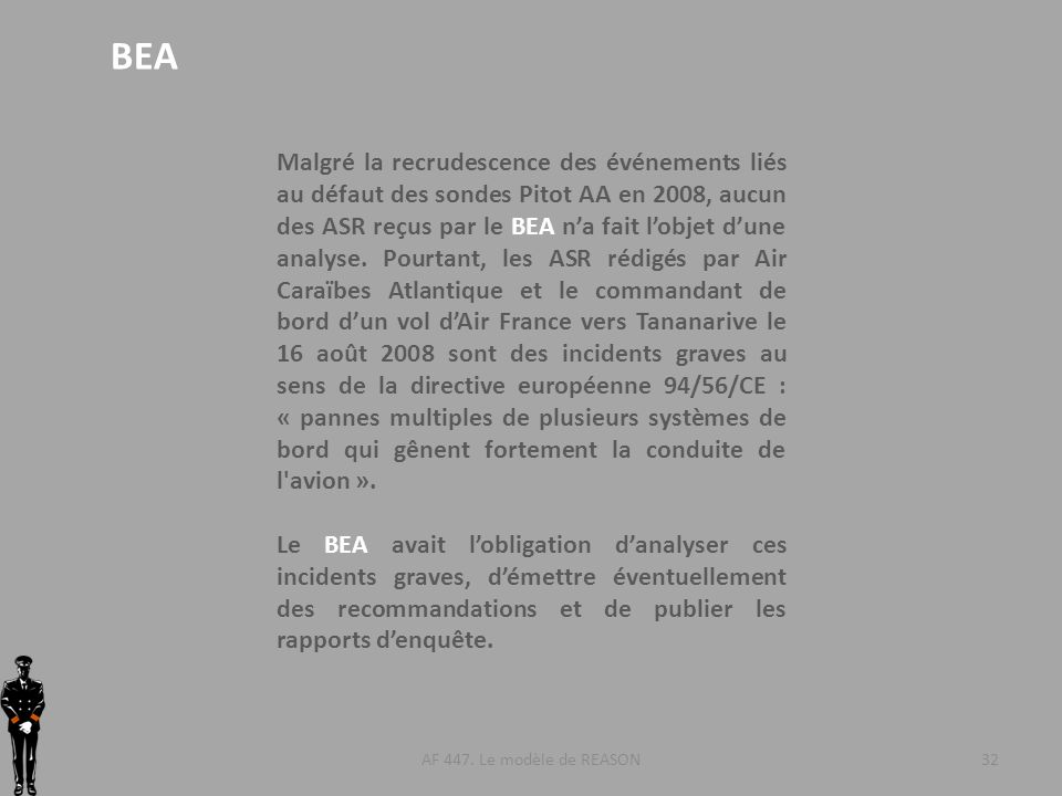 AF 447. Le modèle de REASON32 BEA Malgré la recrudescence des événements liés au défaut des sondes Pitot AA en 2008, aucun des ASR reçus par le BEA na