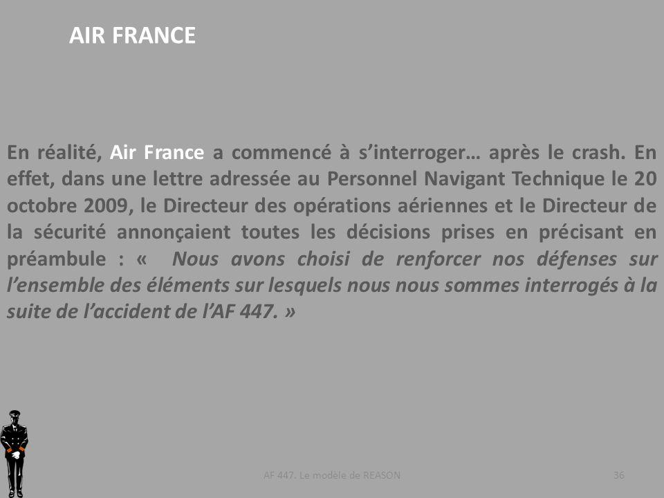 AF 447. Le modèle de REASON36 AIR FRANCE En réalité, Air France a commencé à sinterroger… après le crash. En effet, dans une lettre adressée au Person