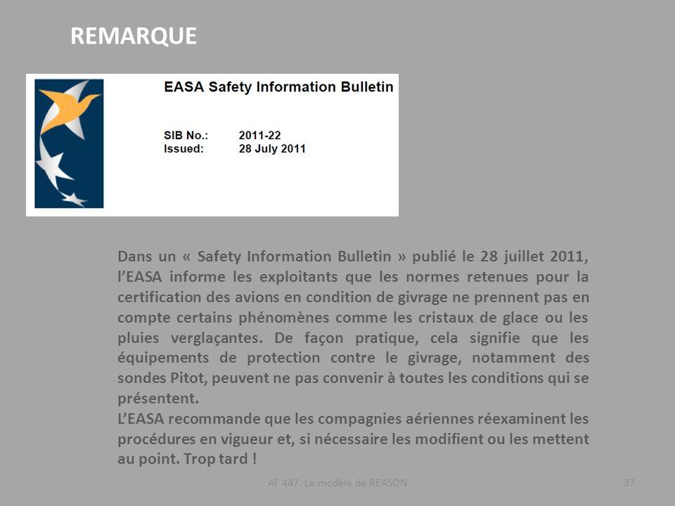 AF 447. Le modèle de REASON37 REMARQUE Dans un « Safety Information Bulletin » publié le 28 juillet 2011, lEASA informe les exploitants que les normes
