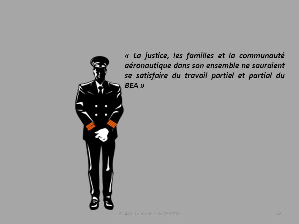 46 « La justice, les familles et la communauté aéronautique dans son ensemble ne sauraient se satisfaire du travail partiel et partial du BEA » AF 447